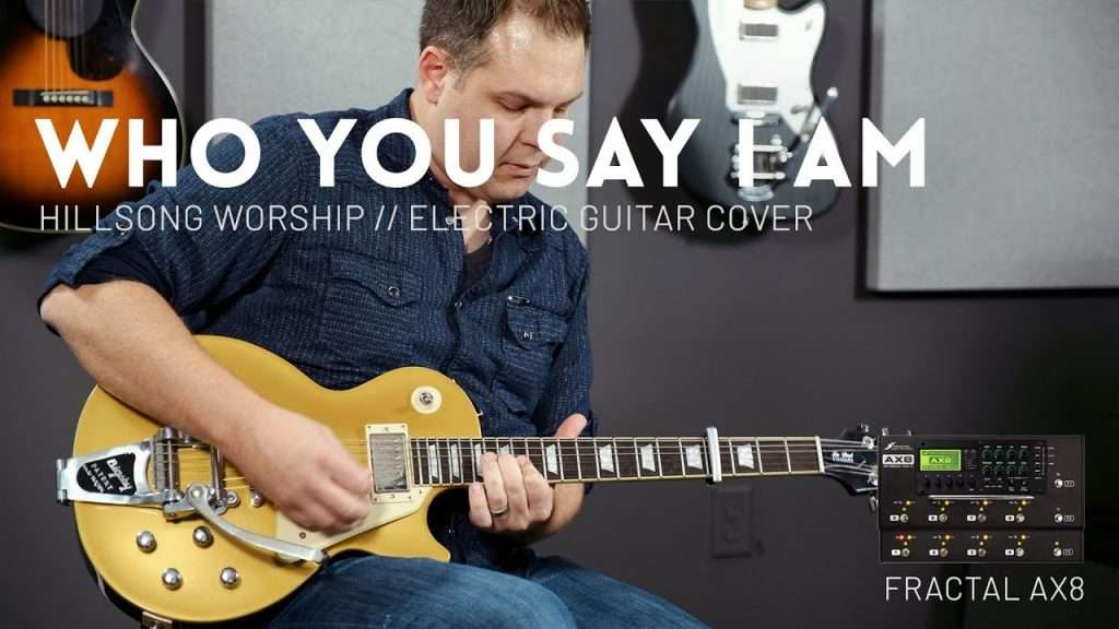 Who You Say I Am - Hillsong Worship - Electric guitar cover w/ Fractal AX8 Видео